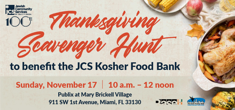 Image of a thanksgiving dinner with this copy: Thanksgiving Scavenger Hunt to benefit the JCS Kosher Food Bank. Sunday, November 17 10 a.m. – 12 noon. Publix at Mary Brickell Village, 911 SW 1st Avenue Miami, FL 33130