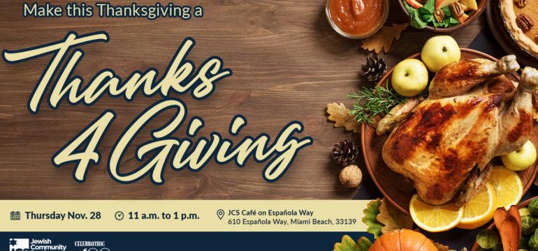 Make this Thanksgiving a Thanks4Giving. Thursday, Nov. 28. 11 a.m. to 1 p.m. JCS Café at Española Way.