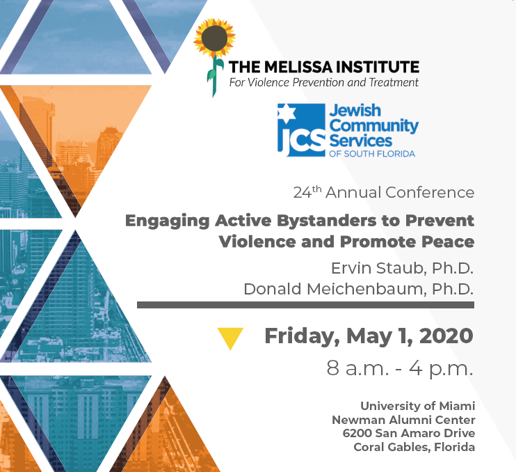 The Melissa Institute for Violence Prevention and Treatment. 24th Annual Conference. Engaging Active Bystanders to Prevent Violence and Promote Peace. Friday, May 1, 2020. University of Miami Newsman Alumni Center, 6200 San Amaro Drive, Coral Gables, Florida.