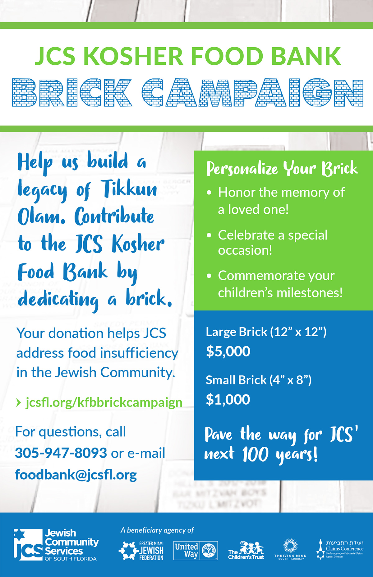 "JCS Kosher Food Bank Brick Campaign - Help us build a legacy of Tikkun Olam. Contribute to the JCS Kosher Food Bank by dedicating a brick. For questions, call 305-947-8093 or email foodbank@jcsfl.org. Large brick, 12"" x 12"", $5000. Small brick, 4"" x 8"", $1000."