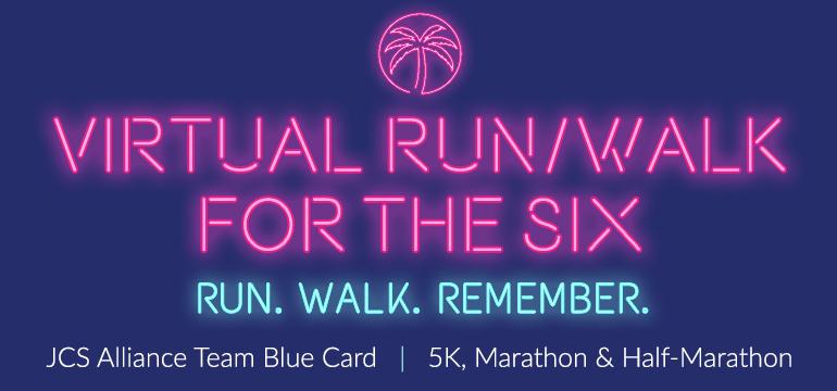 Virtual Run/Walk for the Six. Run. Walk. Remember. JCS Alliance Team Blue Card. 5K, Marathon and Half-Marathon